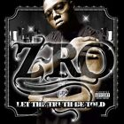 Let the Truth Be Told [PA] by Z-Ro (CD, Apr-2005, Rap-A-Lot)