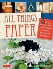 All Things Paper: 20 Unique Projects from Leading Paper Crafters, Artists, and Designers by Ann Martin (Paperback, 2015)