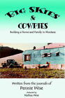 Big Skies & Cowpies  : Building a Home and Family in Montana by Pennie Wise (Paperback / softback, 2004)