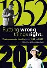 Putting wrong things right: Environmental Health 1952-2012 by Chadwick House Group Ltd. (Paperback, 2014)