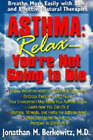 Asthma: Relax You're Not Going to Die - Breathe More Easily with Safe and Effective Natural Therapies by Jonathan Berkowitz (Paperback, 2003)