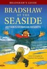 Bradshaw's Guide: Bradshaw at the Seaside: Britain's Victorian Resorts by John Christopher, Campbell McCutcheon (Paperback, 2015)
