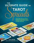 The Ultimate Guide to Tarot Spreads : Reveal the Answer to Every Question about Work, Home, Fortune, and Love by Liz Dean (2016, Paperback)