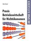 Praxis Betriebswirtschaft für Nichtökonomen von Dieter Harant (2012, Kunststoffeinband)