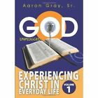 God Unplugged Experiencing Christ in Everyday Life 9781449000196 by Aaron Gray