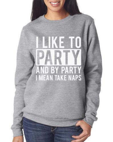 I Like to Party I Mean Naps Youth Adults Sweatshirt Fashion Slogan Jumper
