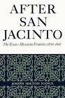 After San Jacinto: The Texas-Mexican Frontier, 1836-1841 by Joseph Milton Nance (Paperback, 1963)