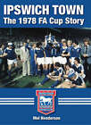 Ipswich Town: The FA Cup Story by Mel Henderson (Hardback, 2008)
