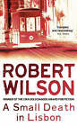 A Small Death in Lisbon by Robert Wilson (Paperback, 2000)