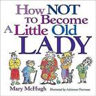 How Not to Become a Little Old Lady by Mary McHugh (Paperback)