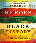 Heroes in Black History: True Stories from the Lives of Christian Heroes by Dave Jackson, Neta Jackson (Paperback, 2008)