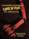 Understanding Corruption in Oregon by Joseph Gall (Paperback, 2010)