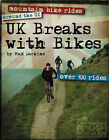 UK Breaks with Bikes: Mountain Bike Rides Around the UK - Over 100 Rides by Max Darkins (Hardback, 2009)