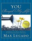 You Changed My Life : Stories of Real People with Remarkable Hearts by Max Lucado (2010, Hardcover)