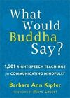 What Would Buddha Say?: 1,501 Right-Speech Teachings for Communicating Mindfully by Barbara Ann Kipfer (Paperback, 2015)