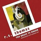 Too Brave to Dream: Encounters with Modern Art by R. S. Thomas (Paperback, 2016)