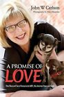 A Promise of Love: The Story of Terri Panszi and Arf, the Animal Rescue Fund by John W Carlson (Paperback / softback, 2015)