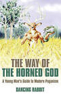 The Way of the Horned God: A Young Man's Guide to Modern Paganism by Dancing Rabbit (Paperback, 2010)