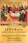 Jesus and the Jewish Roots of the Eucharist: Unlocking the Secrets of the Last Supper by Brandt Pitre, Brany Pitre (Paperback / softback)
