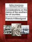 Considerations on the Claims of the Southern Tier of Counties. by Francis A Bloodgood (Paperback / softback, 2012)
