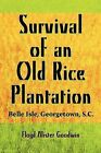 Survival of an Old Rice Plantation: Belle Isle, Georgetown, S.C. by Floyd Alister Goodwin (Paperback / softback, 2009)