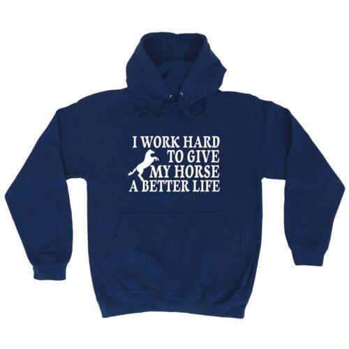 Mi 123T lavorare sodo per dare il mio cavallo di una vita migliore Divertente Scherzo Animale job Felpa con Cappuccio