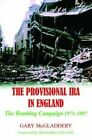 The Provisional IRA in England: The Bombing Campaign 1973-1997 by Gary McGladdery (Hardback, 2006)