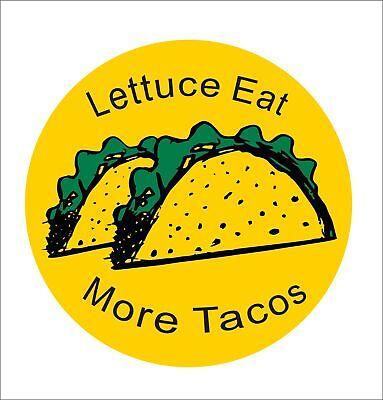 Lettuce Eat More Tacos Car Bumper Window Vinyl Hard Hat Helmet Sticker Decal