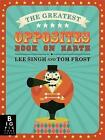 The Greatest Opposites Book on Earth by Tom Forst, Lee Singh (Hardback, 2015)
