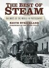 The Best of Steam: Railways of the World in Photographs by Keith Strickland (Hardback, 2015)