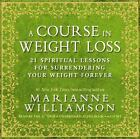 A Course in Weight Loss : 21 Spiritual Lessons for Surrendering Your Weight Forever by Marianne Williamson (2010, CD, Unabridged)