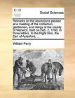 Remarks on the Resolutions Passed at a Meeting of the Noblemen, Gentlemen, and Clergy of the County of Warwick, Held on Feb. 2, 1790. in Three Letters, to the Right Hon. the Earl of Aylesford, ... by William Parry (Paperback / softback, 2010)