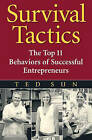 Survival Tactics: The Top 11 Behaviors of Successful Entrepreneurs by Ted Sun (Hardback, 2007)