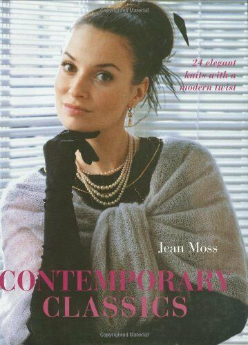 Contemporary Classics: 24 Elegant Knits with a Modern Twist,Jean Moss