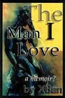 The Man I Love a Memoir? by Xtian 9780595269365 (paperback 2003)