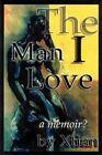 The Man I Love a Memoir? by Xtian 9780595269365 Paperback 2003