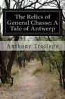 The Relics of General Chasse: A Tale of Antwerp by Anthony Trollope (Paperback / softback, 2014)
