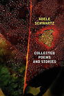 Collected Poems and Stories by Adele Schwartz (Paperback / softback, 2011)