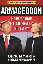 Armageddon : How Trump Can Beat Hillary by Eileen McGann and Dick Morris...
