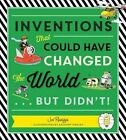 Inventions That Could Have Changed the World...but Didn't! by Joe Rhatigan, National Wildlife Federation (Hardback, 2015)