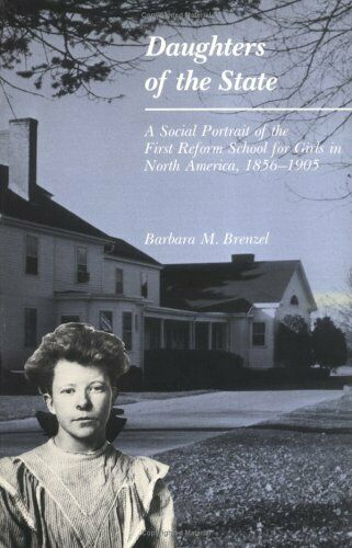 Daughters of the State  A Social Portrait of the First Reform School