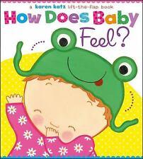 How Does Baby Feel? : A Karen Katz Lift-The-Flap Book by Karen Katz (2013, Board Book)