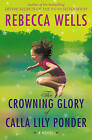 The Crowning Glory of Calla Lily Ponder by Rebecca Wells (Paperback, 2009)