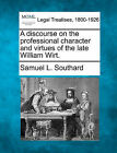 A Discourse on the Professional Character and Virtues of the Late William Wirt. by Samuel L Southard (Paperback / softback, 2010)