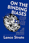 On the Binding Biases of Time by Associate Professor and Chair of Department of Communication and Media Studies Lance Strate (Hardback, 2011)