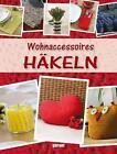 Wohnaccessoires Häkeln (2014, Gebundene Ausgabe)