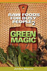 Raw Foods For Busy People 2: Green Magic by Jordan Maerin (Paperback, 2008)