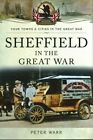 Sheffield in the Great War by Peter Warr (Paperback, 2014)