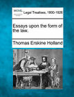 Essays Upon the Form of the Law. by Thomas Erskine Holland (Paperback / softback, 2010)