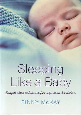 Sleeping Like a Baby: Simple Sleep Solutions for Infants and Toddlers by...